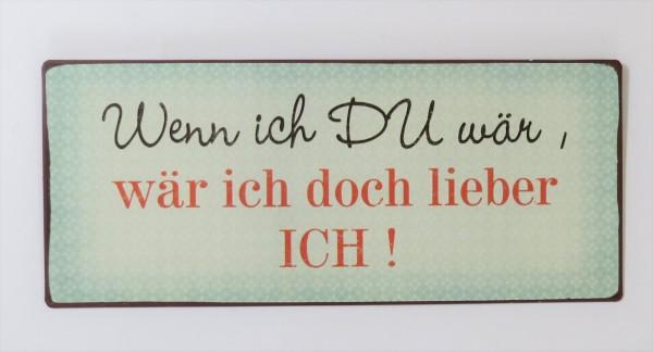 """Textschild Wandschild Lustig"""" Wenn ich du wär, wär ich doch lieber ICH"""""""