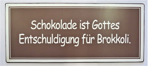 Textschild Wandschild Türschild Lustig Schokolade ist Gottes Entschuldigung für Brokkoli